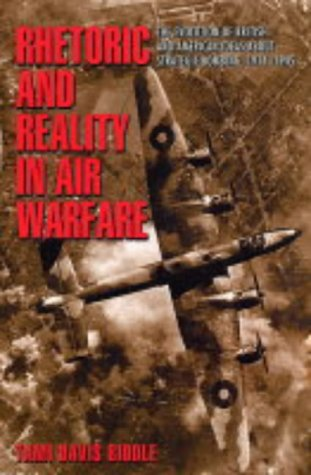 Rhetoric and Reality in Air Warfare The Evolution of British and American Ideas about Strategic Bombing, 1914-1945  2005 edition cover