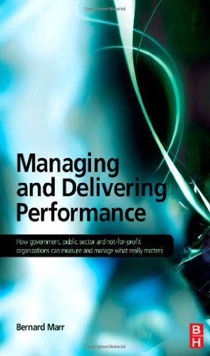 Managing and Delivering Performance How Government, Public Sector and Not-for-Profit Organisations Can Measure and Manage What Really Matters  2009 9780750687102 Front Cover