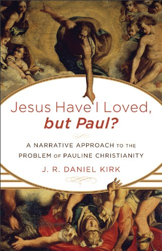 Jesus Have I Loved, but Paul? A Narrative Approach to the Problem of Pauline Christianity  2012 edition cover