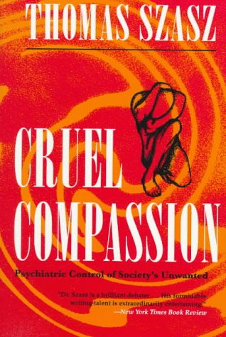 Cruel Compassion Psychiatric Control of Society's Unwanted N/A edition cover