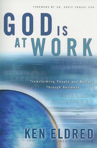 God Is at Work Transforming People and Nations Through Business N/A edition cover