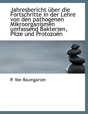 Jahresbericht �ber Die Fortschritte in der Lehre Von Den Pathogenen Mikroorganismen Umfassend Bakter  N/A 9781113780102 Front Cover