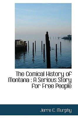 Comical History of Montan : A Serious Story for Free People N/A 9781115252102 Front Cover