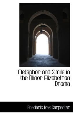 Metaphor and Simile in the Minor Elizabethan Dram  N/A 9781115335102 Front Cover