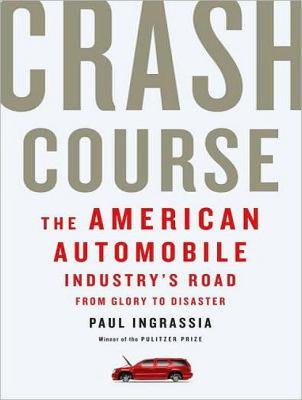 Crash Course: The American Automobile Industry's Road from Glory to Disaster, Library Edition  2010 9781400145102 Front Cover