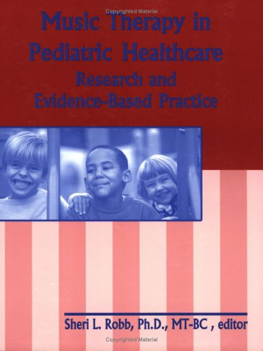 Music Therapy and Pediatric Healthcare : Research and Evidence-Based Practice 1st 9781884914102 Front Cover