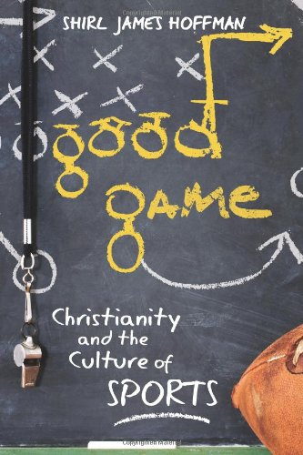 Good Game Christianity and the Culture of Sports  2009 edition cover