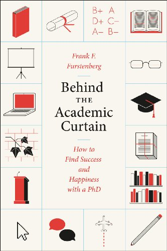 Behind the Academic Curtain How to Find Success and Happiness with a PhD  2013 edition cover