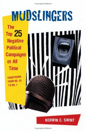 Mudslingers The Top 25 Negative Political Campaigns of All Time Countdown from No. 25 to No. 1  2006 9780275985103 Front Cover