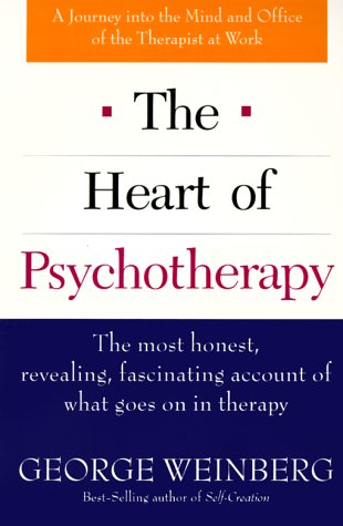 Heart of Psychotherapy The Most Honest, Revealing, Fascinating Account of What Goes on in Therapy  1996 (Revised) edition cover