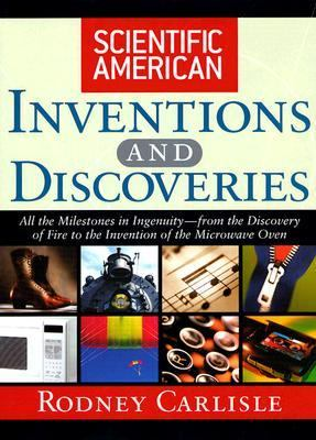 Scientific American Inventions and Discoveries All the Milestones in Ingenuity - From the Discovery of Fire to the Invention of the Microwave Oven  2004 9780471244103 Front Cover
