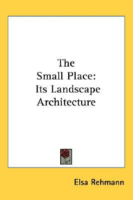 Small Place : Its Landscape Architecture N/A 9780548481103 Front Cover