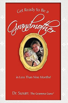 Get Ready to Be a Grandmother: In Less Than Nine Months!  2008 edition cover
