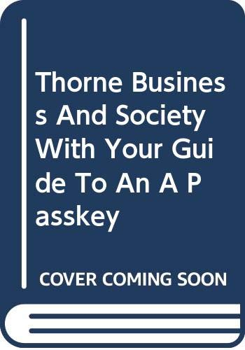 Thorne Business and Society with Your Guide to an A Passkey Thirdedition 3rd 2008 9780618953103 Front Cover