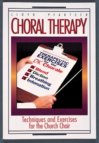 Choral Therapy Vocal Techniques and Exercises for Church Choirs N/A edition cover