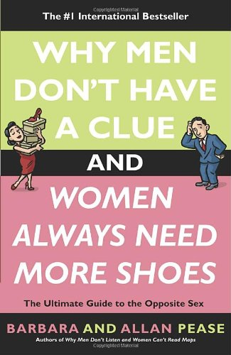 Why Men Don't Have a Clue and Women Always Need More Shoes The Ultimate Guide to the Opposite Sex  2004 edition cover