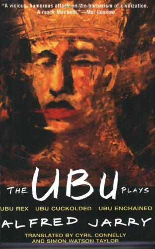 Ubu Plays Ubu Rex - Ubu Cuckolded - Ubu Enchained Reprint edition cover