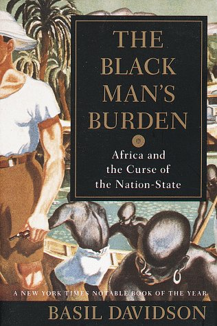 Black Man's Burden Africa and the Curse of the Nation-State N/A edition cover
