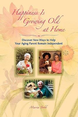 Happiness Is Growing Old at Home  N/A 9780982308103 Front Cover