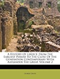 A History of Greece: From the Earliest Period to the Close of the Generation Contemporary with Alexander the Great, Volume 2  0 edition cover
