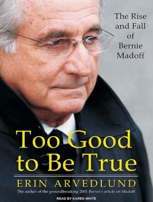 Too Good to Be True: The Rise and Fall of Bernie Madoff  2009 9781400164103 Front Cover