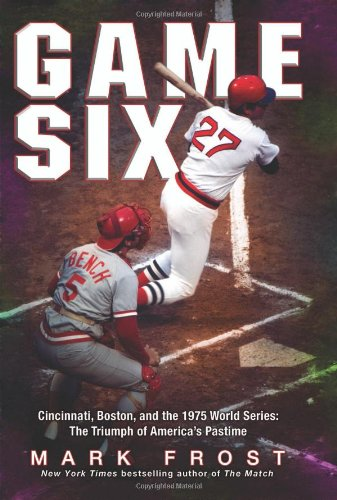 Game Six Cincinnati, Boston, and the 1975 World Series: the Triumph of America's Pastime  2009 9781401323103 Front Cover