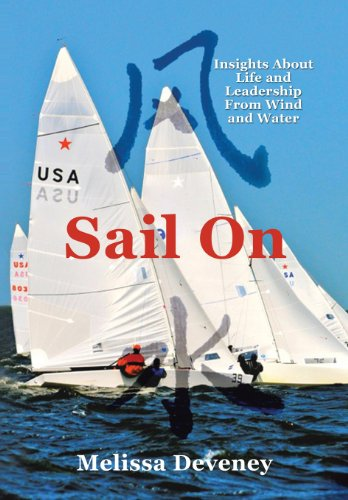 Sail on: Insights About Life and Leadership from Wind and Water  2013 9781483628103 Front Cover