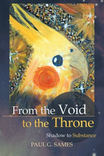 From the Void to the Throne Shadow to Substance  2013 9781490800103 Front Cover