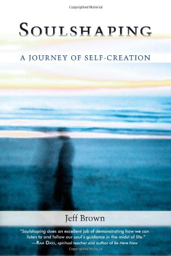 Soulshaping A Journey of Self-Creation  2009 9781556438103 Front Cover