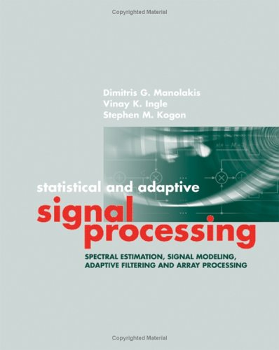 Statistical and Adaptive Signal Processing Spectral Estimation, Signal Modeling, Adaptive Filtering and Array Processing  2005 9781580536103 Front Cover