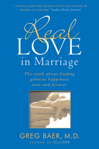 Real Love in Marriage The Truth about Finding Genuine Happiness Now and Forever N/A 9781592403103 Front Cover