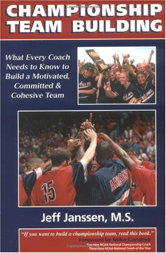 Championship Team Building : What Every Coach Needs to Know to Build a Motivated, Committed and Cohesive Team  2002 edition cover