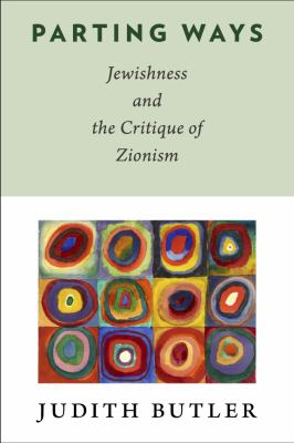 Parting Ways Jewishness and the Critique of Zionism  2012 9780231146104 Front Cover