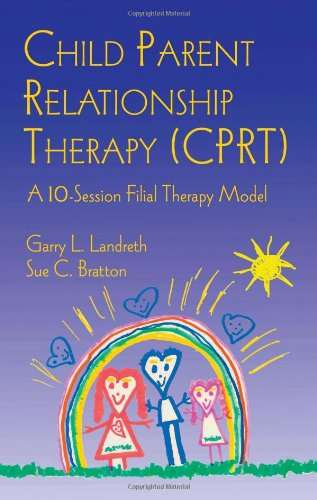 Child Parent Relationship Therapy (CPRT) A 10-Session Filial Therapy Model  2006 edition cover