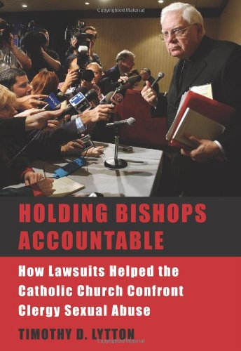 Holding Bishops Accountable How Lawsuits Helped the Catholic Church Confront Clergy Sexual Abuse  2008 edition cover