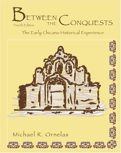 Between the Conquests The Early Chicano Historical Experience 4th 2004 (Revised) edition cover