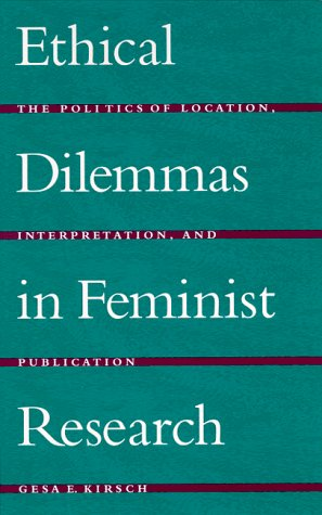 Ethical Dilemmas in Feminist Research The Politics of Location, Interpretation, and Publication N/A edition cover