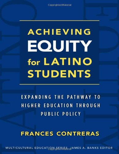 Achieving Equity for Latino Students Expanding the Pathway to Higher Education Through Public Policy  2011 edition cover