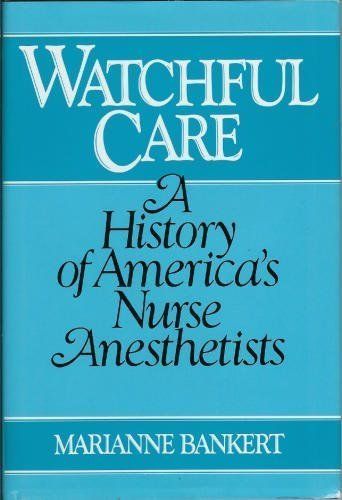 Watchful Care A History of America's Nurse Anesthetists N/A edition cover