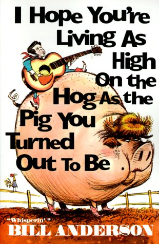 I Hope You're Living as High on the Hog as the Pig You Turned Out to Be  N/A 9780967957104 Front Cover
