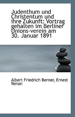 Judenthum und Christentum und Ihre Zukunft : Vortrag gehalten im Berliner Unions-verein am 30. Januar N/A edition cover