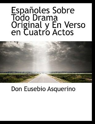 Españoles Sobre Todo Drama Original y en Verso en Cuatro Actos N/A 9781113997104 Front Cover