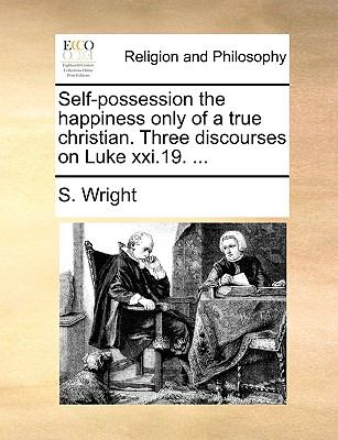 Self-Possession the Happiness Only of a True Christian Three Discourses on Luke Xxi N/A edition cover