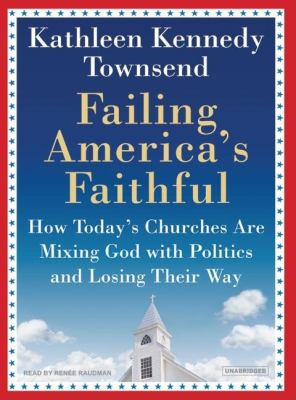 Failing America's Faithful: How Today's Churches Are Mixing God With Politics and Losing Their Way  2007 9781400154104 Front Cover