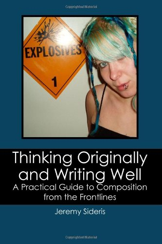 Thinking Originally and Writing Well A Practical Guide to Composition from the Frontlines N/A edition cover