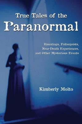 True Tales of the Paranormal Hauntings, Poltergeists, near Death Experiences, and Other Mysterious Events  2002 9781550024104 Front Cover