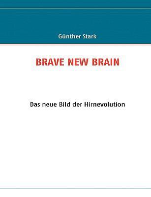 BRAVE NEW BRAIN Das neue Bild der Hirnevolution  2009 9783837011104 Front Cover