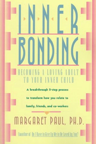 Inner Bonding Becoming a Loving Adult to Your Inner Child N/A 9780062507105 Front Cover