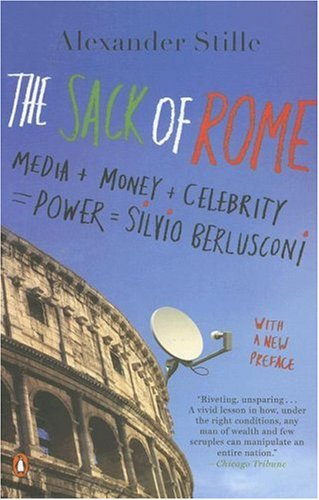 Sack of Rome Media + Money + Celebrity = Power = Silvio Berlusconi  2007 edition cover