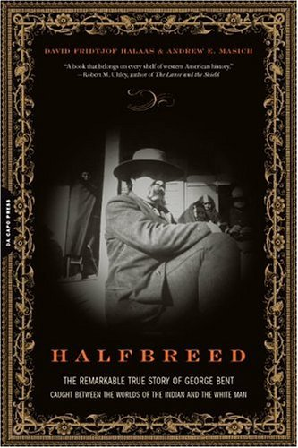 Halfbreed The Remarkable True Story of George Bent - Caught Between the Worlds of the Indian and the White Man  2005 edition cover